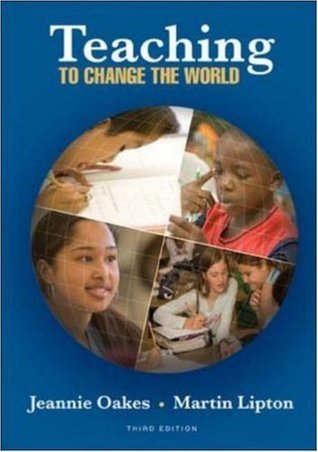 Teaching to Change the World Jeannie Oakes