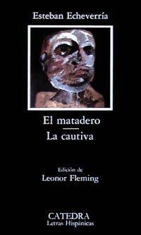 El Matadero - La Cautiva  by  Esteban Echeverría