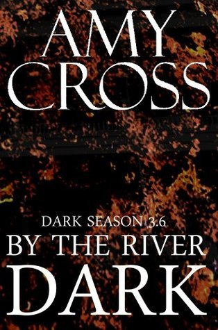 By the River Dark (Dark Season 3.6) Amy Cross