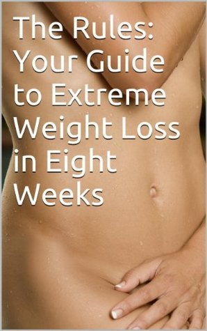 The Rules: Your Guide to Extreme Weight Loss in Eight Weeks Kristine Lewis