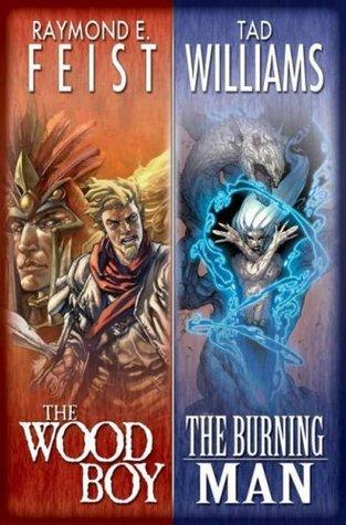 The Wood Boy / The Burning Man Raymond E. Feist