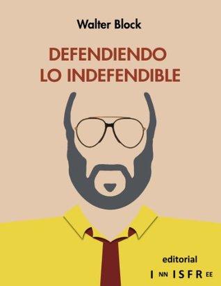 Defendiendo Lo Indefendible  by  Walter Block