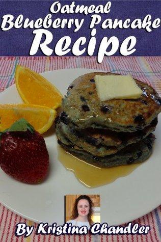 Oatmeal Blueberry Pancake Recipe  by  Kristina Chandler