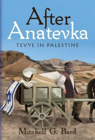 After Anatevka:  Tevye in Palestine Mitchell G. Bard