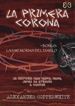 (3) La primera corona + BONUS (Memorias del Diablo) (Spanish Edition)  by  Alexander Copperwhite