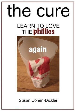 The Cure: Learn to Love the Phillies Again  by  Susan Cohen-Dickler