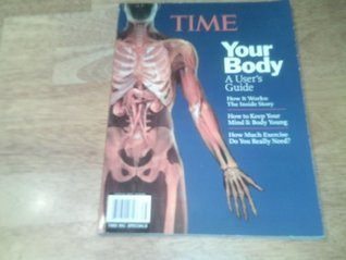 Your Body:  A Users Guide  by  Time Magazine