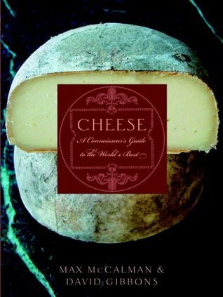 Cheese: A Connoisseurs Guide to the Worlds Best Max Mccalman