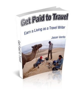 Get Paid to Travel: Earn a Living as a Travel Writer  by  Jason Vento