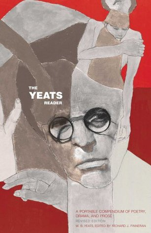 The Yeats Reader, Revised Edition: A Portable Compendium of Poetry, Drama, and Prose  by  W.B. Yeats
