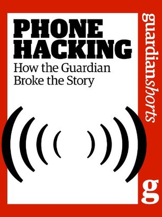 Phone Hacking: How the Guardian broke the story  by  The Guardian