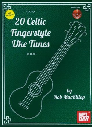 20 Celtic Fingerstyle Uke Tunes  by  Rob Mackillop