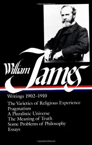 Writings 1902-10: The Varieties of Religious Experience / Pragmatism / A Pluralistic Universe / The Meaning of Truth / Some Problems of Philosophy / Essays William James