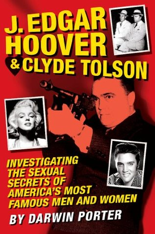 J. Edgar Hoover and Clyde Tolson: Investigating the Sexual Secrets of Americas Most Famous Men and Women  by  Darwin Porter