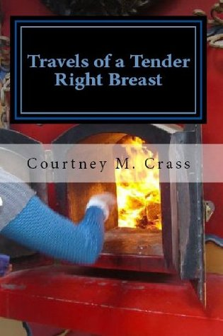 Travels of a Tender Right Breast  by  Courtney Crass