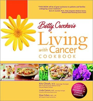 Betty Crockers Living with Cancer Cookbook: Easy Recipes and Tips through Treatment and Beyond  by  Kris Ghosh