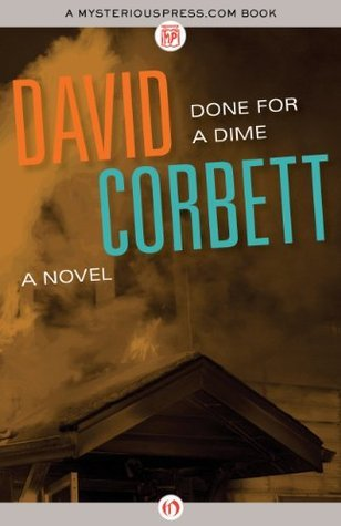 Done for a Dime: A Novel  by  David Corbett