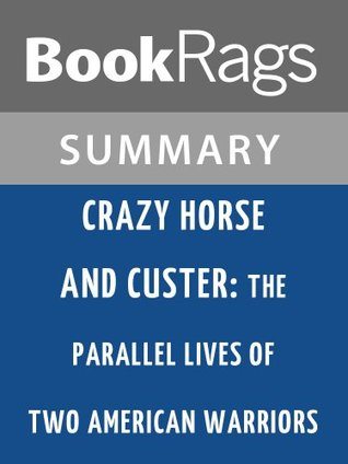 Crazy Horse and Custer: The Parallel Lives of Two American Warriors  by  Stephen Ambrose | Summary & Study Guide by BookRags