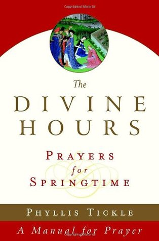 The Divine Hours (Volume Three): Prayers for Springtime: A Manual for Prayer (Tickle, Phyllis)  by  Phyllis A. Tickle
