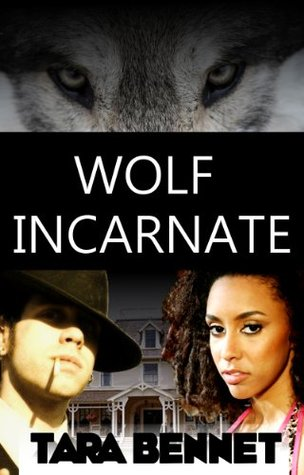 Wolf Incarnate  by  Tara Bennet