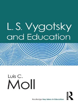 LS Vygotsky and Education Luis C. Moll