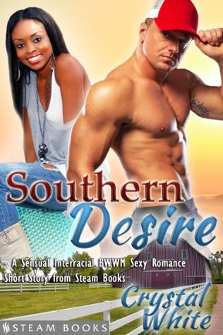 Southern Desire - A Sensual Interracial BWWM Sexy Romance Short Story from Steam Books Crystal White
