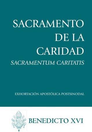 Sacramento de la Caridad (Sacramentum Caritatis)  by  Pope Benedict XVI