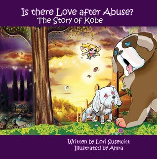 Is There Love After Abuse? The Story of Kobe  by  Lori Susewitt