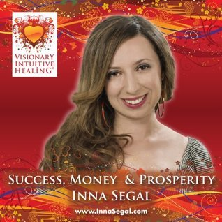Success, Money & Prosperity  by  Inna Segal