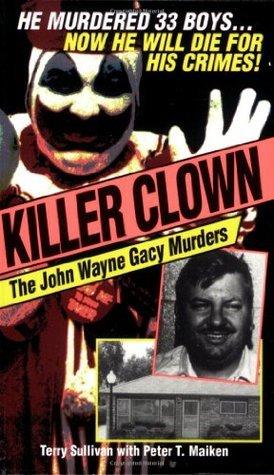 Killer Clown: The John Wayne Gacy Murders  by  Terry Sullivan