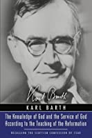 The Knowledge Of God And The Service Of God According To The Teaching Of The Reformation, Recalling The Scottish Confession Of 1560 Karl Barth