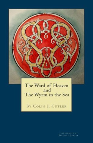 The Ward of Heaven and the Wyrm in the Sea Colin Cutler