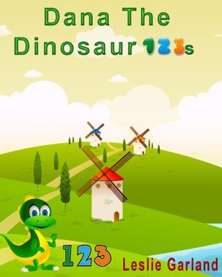 Dana The Dinosaur 123s - A Rhyming Childrens Picture Book For Children 4-8 Years Old (Dana The Dinosaur Series) Leslie Garland