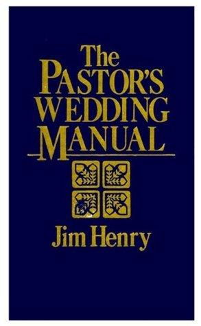 The Pastors Wedding Manual Jim Henry