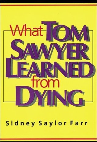What Tom Sawyer Learned from Dying  by  Sidney Saylor Farr