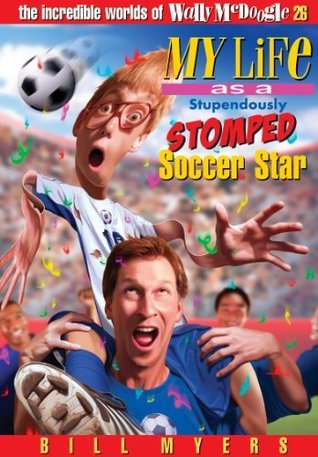 My Life As a Stupendously Stomped Soccer Star Bill Myers