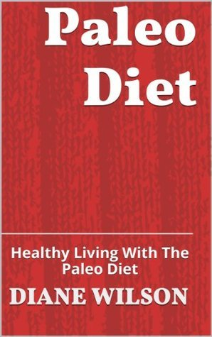 Paleo Diet: Healthy Living With The Paleo Diet  by  Diane Wilson