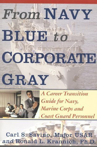 From Navy Blue to Corporate Gray: A Career Transition Guide for Navy, Marine Corps, and Coast Guard Personnel  by  Carl S. Savino