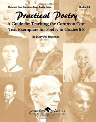 Practical Poetry: A Guide for Teaching the Common Core Text Exemplars for Poetry in Grades 6-8 Mary Pat Mahoney