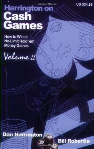 Harrington on Cash Games, Volume II: How to Play No-Limit Hold em Cash Games  by  Dan Harrington