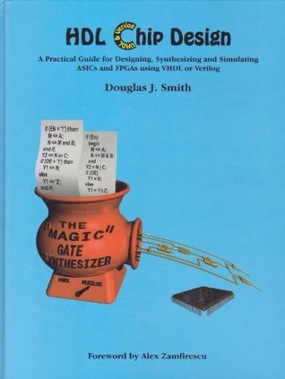 Hdl Chip Design: A Practical Guide for Designing, Synthesizing & Simulating Asics & Fpgas Using Vhdl or Verilog  by  Douglas J. Smith