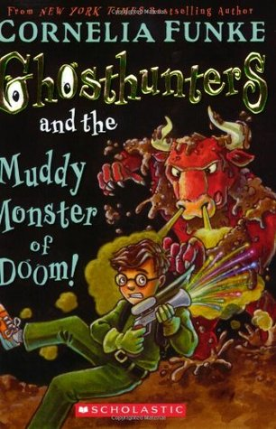 Ghosthunters #4: Ghosthunters and the Muddy Monster of Doom!  by  Cornelia Funke