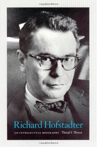 Richard Hofstadter: An Intellectual Biography David S. Brown