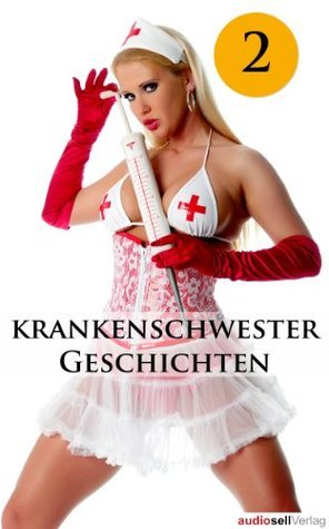 Krankenschwester Geschichten Vol. 2 - Erotische Geschichten: Sex, Leidenschaft, Erotik und Lust  by  Catharina van den Clamp