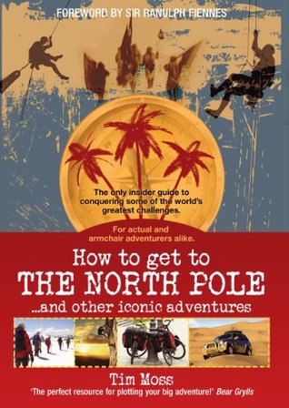 How to Get to the North Pole: and Other Iconic Adventures  by  Tim Moss