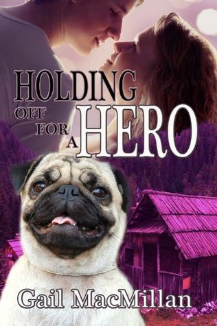 Holding Off for a Hero  by  Gail MacMillan