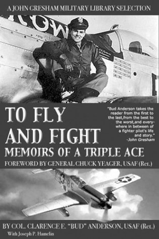 To Fly and Fight: Memoirs Of A Triple Ace Clarence E. Anderson