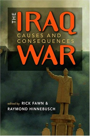 The Iraq War: Causes And Consequences  by  Rick Fawn