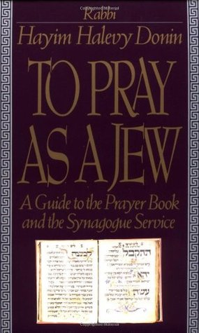 To Pray As A Jew: A Guide To The Prayer Book And The Synagogue Service  by  Hayim Halevy Donin