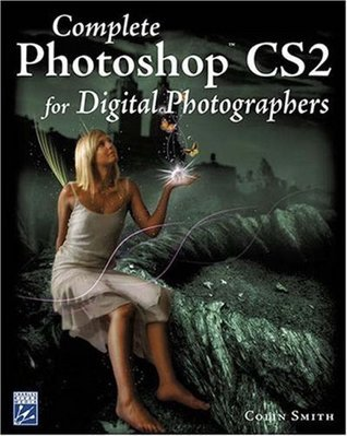 Complete Photoshop CS2 For Digital Photographers  by  Colin Smith